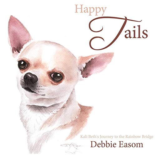 9781449051594: Happy Tails: Kali Beth's Journey to the Rainbow Bridge