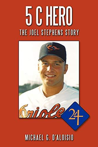 5 C Hero: The Joel Stephens Story: D'Aloisio, Michael G.