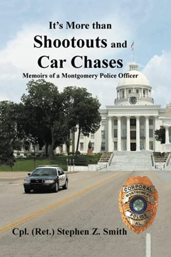 9781449057367: It's More Than Shootouts and Car Chases: Memoirs of a Montgomery Police Officer