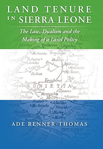 Land Tenure in Sierra Leone: The Law, Dualism and the Making of a Land Policy: Renner-Thomas, Ade