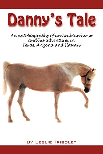 9781449060640: Danny's Tale: Adventures of an Arabian Horse in his own words.
