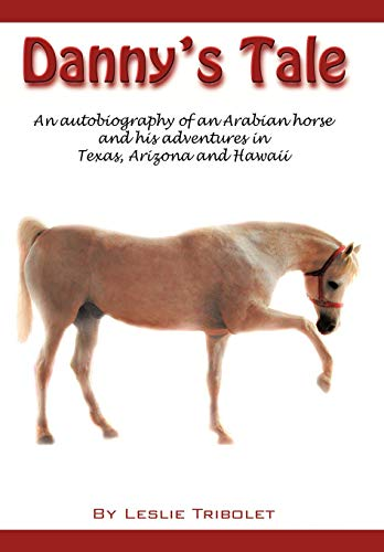 9781449060657: Danny's Tale: Adventures of an Arabian Horse in his own words.