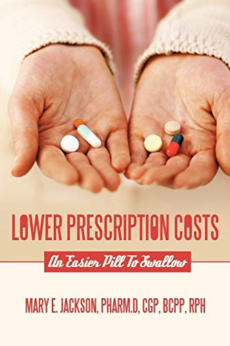 Lower Prescription Costs An Easier Pill to Swallow: Mary E. Jackson Pharm D. Cgp Bcpp Rph