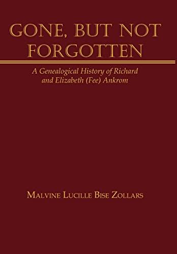9781449061333: Gone, But Not Forgotten: A Genealogical History of Richard and Elizabeth (Fee) Ankrom