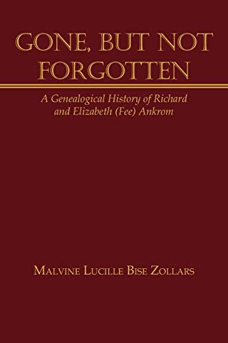 9781449061340: Gone, But Not Forgotten: A Genealogical History of Richard and Elizabeth (Fee) Ankrom