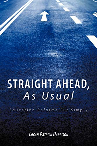 Straight Ahead, As Usual Education Reforms Put Simply: Logan Patrick Harrison