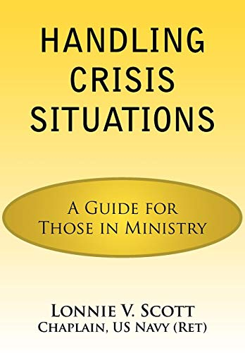 Handling Crisis Situations: A Guide for Those in Ministry: Lonnie V. Scott