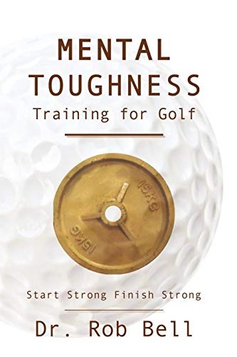 9781449061883: Mental Toughness Training for Golf: Start Strong Finish Strong