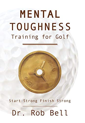 9781449061890: Mental Toughness Training for Golf: Start Strong Finish Strong