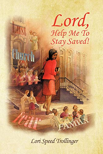 Lord, Help Me To Stay Saved: Lori Speed Trollinger