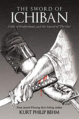 The Sword Of Ichiban: A tale of brotherhood, and the legend of 'The One': Kurt Philip ...