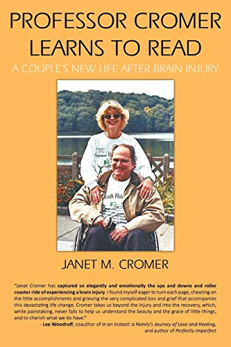 Professor Cromer Learns to Read: A Couples New Life after Brain Injury: Janet M. Cromer