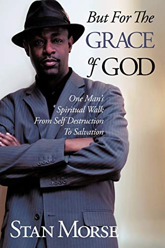 9781449065096: But For The Grace of God: One Man's Spiritual Walk From Self Destruction To Salvation