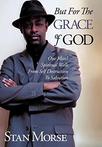 9781449065102: But for the Grace of God: One Man's Spiritual Walk from Self Destruction to Salvation