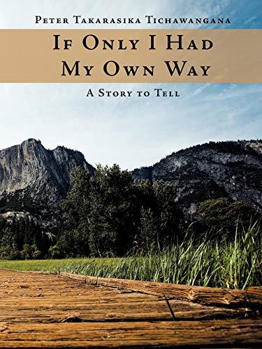 If Only I Had My Own Way: Peter Takarasika Tichawangana