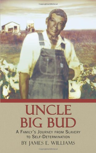 9781449066277: Uncle Big Bud: A Family's Journey from Slavery to Self-Determination