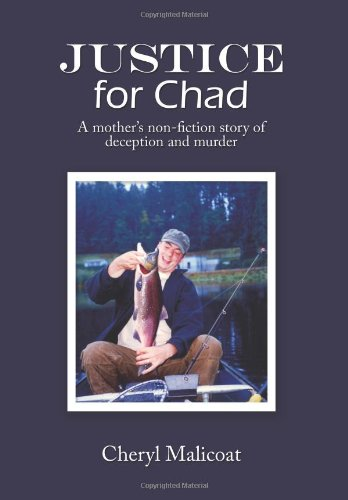9781449067304: Justice for Chad: a mother's non-fiction story of deception and murder