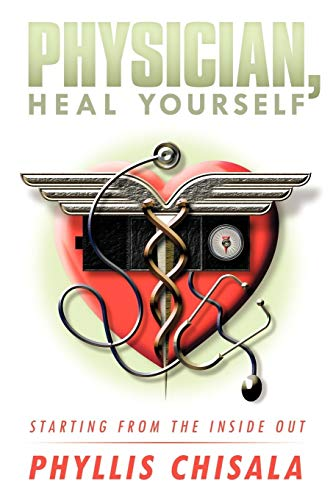 9781449067342: Physician, Heal Yourself: Starting from the Inside Out