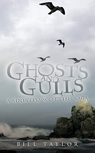 Ghosts and Gulls: A Sinister Scottish Saga: Bill Taylor
