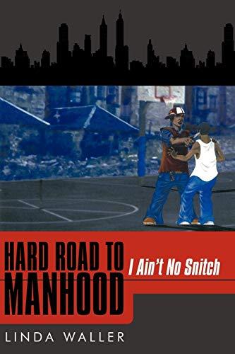 9781449068929: Hard Road to Manhood: I Ain't No Snitch