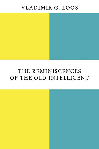 The Reminiscences of the Old Intelligent: Vladimir G. Loos