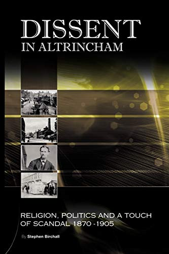 9781449069506: Dissent In Altrincham: Religion, Politics And A Touch Of Scandal 1870-1905