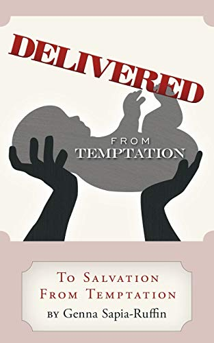 9781449069551: Delivered from Temptation: From Temptation to Salvation