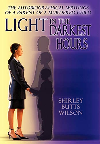 9781449072322: Light in the Darkest Hours: The Autobiographical Writings of a Parent of a Murdered Child