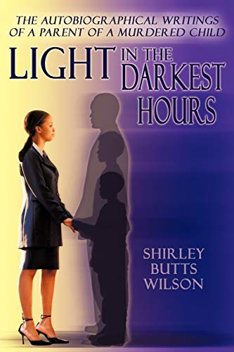 Light in the Darkest Hours: The Autobiographical Writings of a Parent of a Murdered Child: Shirley ...