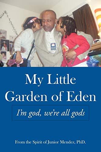 9781449073039: My Little Garden of Eden: I'm God, We're All Gods