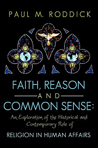 Faith, Reason and Common Sense: An Exploration of the Historical and Contemporary Role of Religion ...
