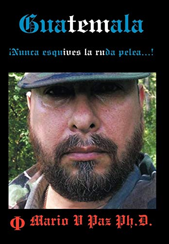 9781449074463: Guatemala: Nunca Esquives La Ruda Pelea...!: La Ltima Lnea de Defensa