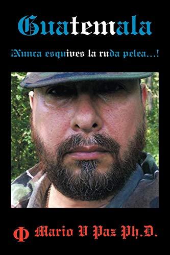 9781449074470: Guatemala: Nunca Esquives La Ruda Pelea...!: La Ltima Lnea de Defensa