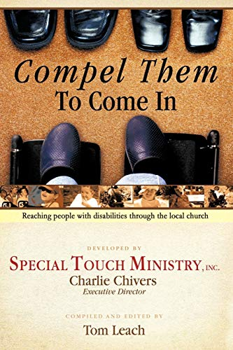 Compel Them to Come in: Reaching People with Disabilities Through the Local Church: Charlie Chivers