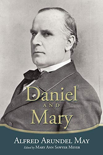 Daniel and Mary: Edited by Mary Ann Sawyer Meyer: Alfred Arundel May