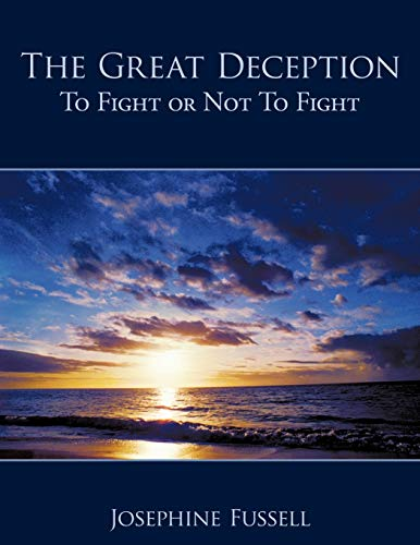 The Great Deception: To Fight or Not to Fight: Josephine Fussell