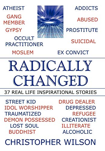 Radically Changed: 37 Real Life Inspirational Stories (1449081452) by Wilson, Christopher