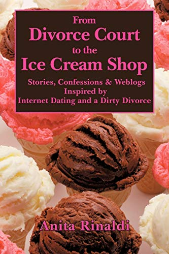 From Divorce Court to the Ice Cream Shop: Stories, Confessions & Weblogs Inspired by Internet ...
