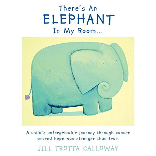 9781449082444: There's An Elephant In My Room . . .: A child's unforgettable journey through cancer proved hope was stronger than fear.