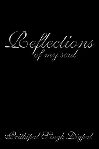 Reflections Of My Soul: Prithipal Singh Digpal