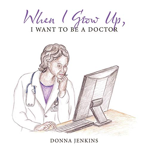When I Grow Up, I Want to Be a Doctor: Donna Jenkins