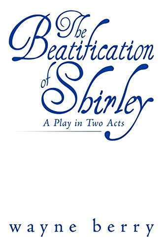 9781449083885: The Beatification of Shirley: A Play in Two Acts