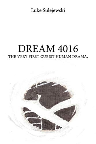 9781449084714: Dream 4016: The Very First Cubist Human Drama