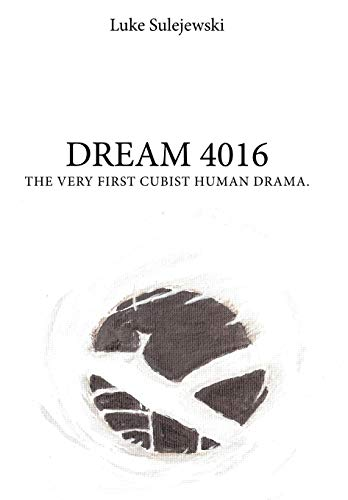 9781449084721: Dream 4016: The Very First Cubist Human Drama