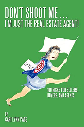 9781449084783: Don't Shoot Me . . . I'm Just the Real Estate Agent!: 100 Risks for Sellers, Buyers, and Agents