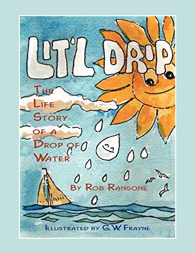 Litl Drip The Life Story of a Drop of Water: Rob Ransone