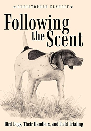 9781449087012: Following The Scent: Bird Dogs, Their Handlers, and Field Trialing