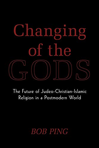 9781449087098: Changing of the Gods: The Future of Judeo-Christian-Islamic Religion in a Postmodern World