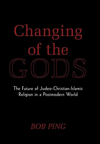 9781449087104: Changing of the Gods: The Future of Judeo-Christian-Islamic Religion in a Postmodern World