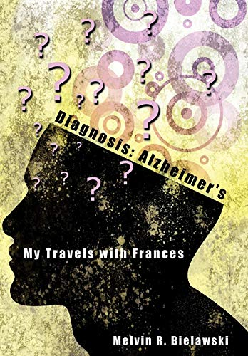 9781449087210: Diagnosis: Alzheimer's: My Travels with Frances